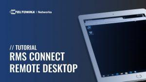 Nuevo servicio 'RMS Connect' de Teltonika para acceso remoto a ordenadores Windows y máquinas Linux así como a servidores web